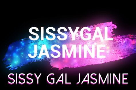 Sissy Gal Jasmine