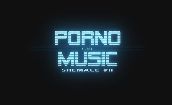 Porno Music- Shemale 11