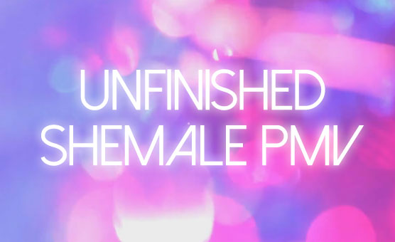 Unfinished Shemale PMV