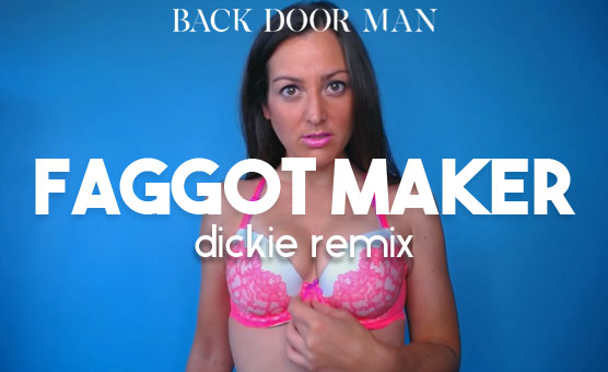 Faggot Maker Dickie Remix