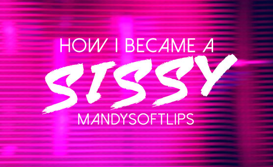 How I Became A Sissy