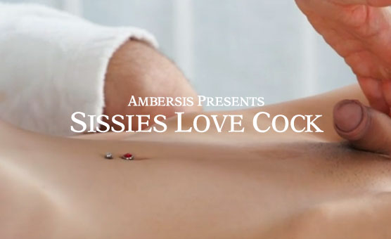 Sissies Love Cock