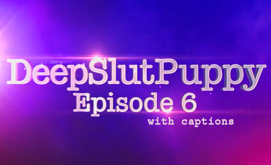 DeepSlutPuppy Episode 6 - Captions