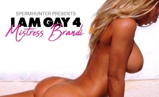 I AM GAY 4 Mistress Brandi