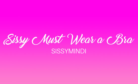 Sissy Must Wear A Bra