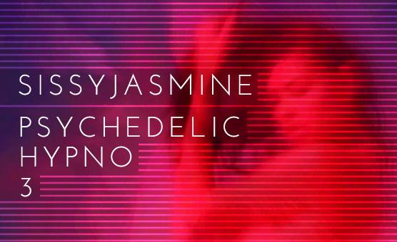 Sissy Jasmine - Psychedelic Hypno 3 [Ultra Mindfuck]