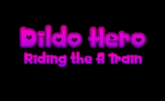 Dildo Hero - Riding The A Train