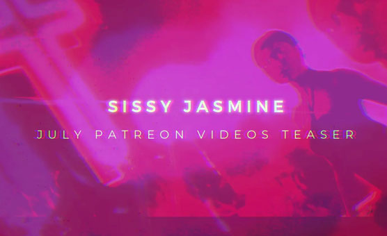 Sissy Jasmine - July Patreon Teaser [PATREON EXCLUSIVE]