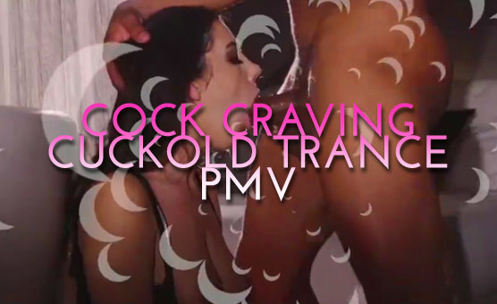 Cock Craving Cuckold Trance PMV
