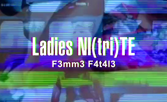Ladies NI(tri)TE - F3mm3 F4t4l3