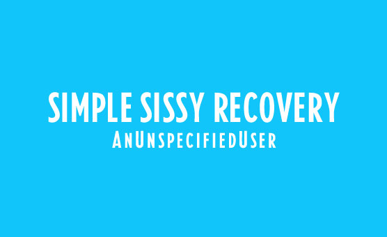 Simple Sissy Recovery