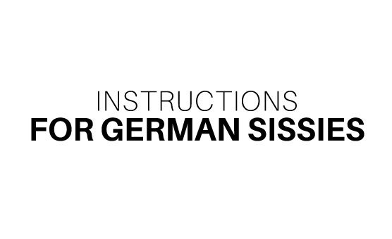 Instructions For German Sissies