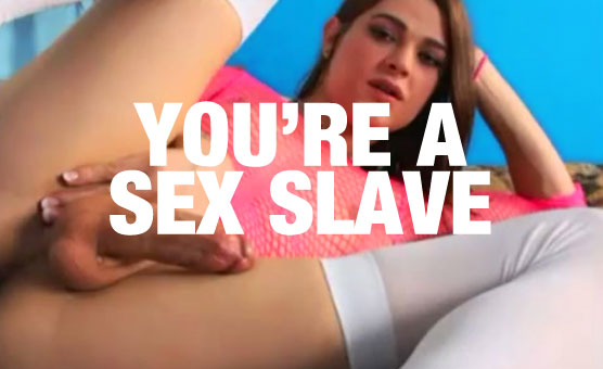 You're A Sex Slave