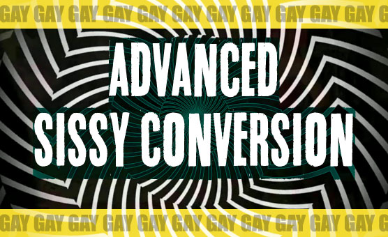 Advanced Sissy Conversion