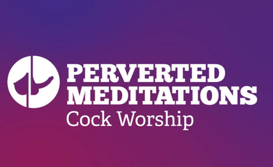 Cock Worship 1 - Perverted Meditations