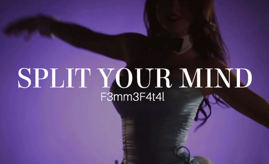 Split Your Mind - F3mm3 F4t4l3
