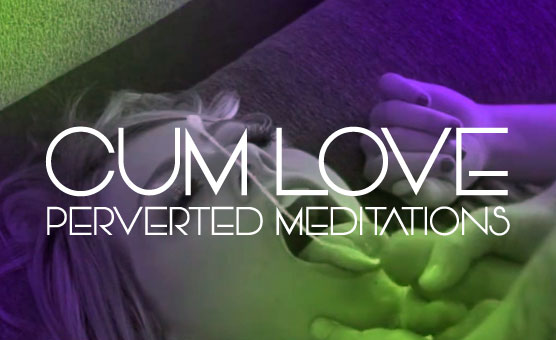 Cum Love - Perverted Meditations