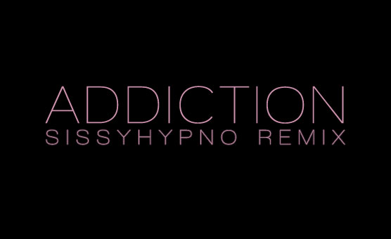 Addiction Sissyhypno REMIX