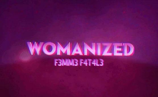 Womenized - F3mm3 F4t4l3