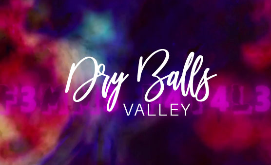 Dry Balls Valley - F3mm3 F4t4l3
