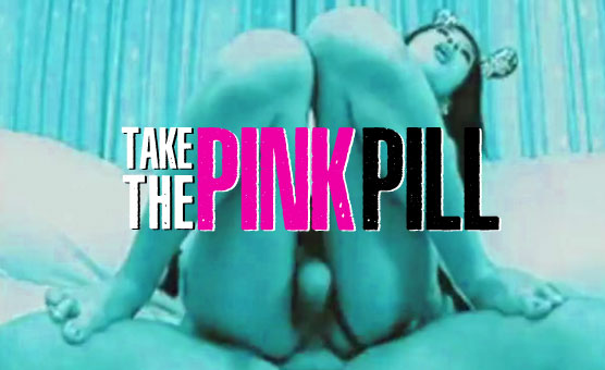 Take the Pink Pill