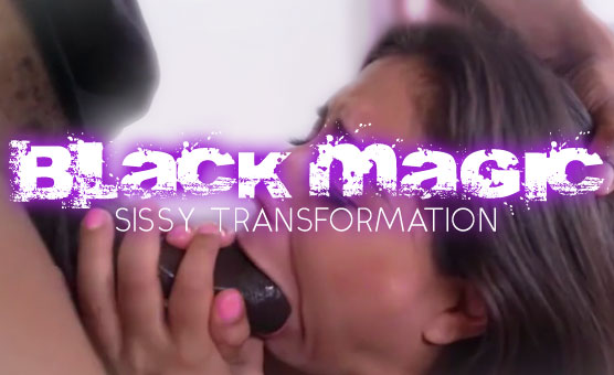 Black Magic Sissy Transformation