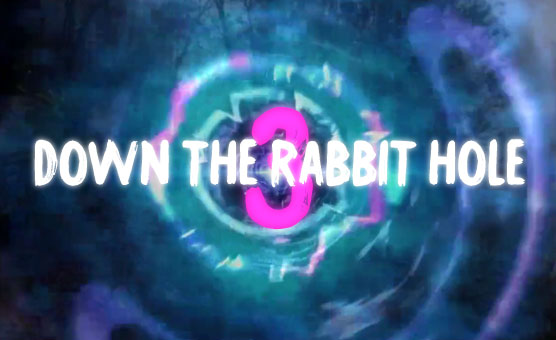 Down The Rabbit Hole 3