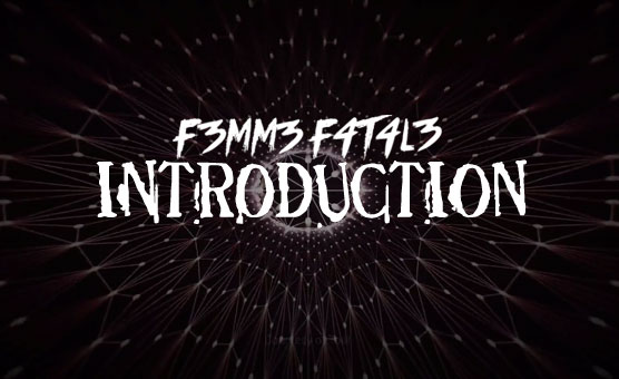 F3mm3 F4t4l3 - Introduction