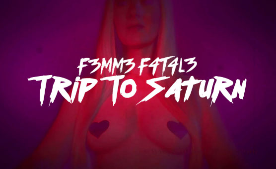 F3mm3 F4t4l3 - Trip To Saturn