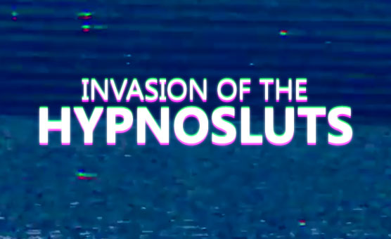 Invasion Of The Hypnosluts