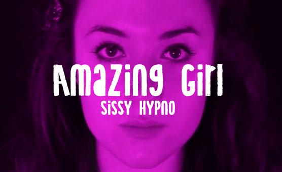 Sissy Hypno Amazing Girl