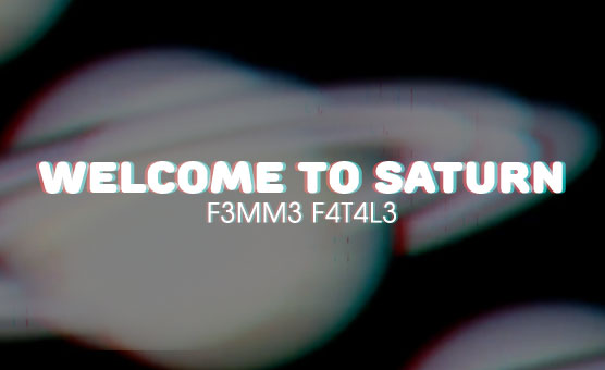 F3mm3 F4t4l3 - Welcome to Saturn