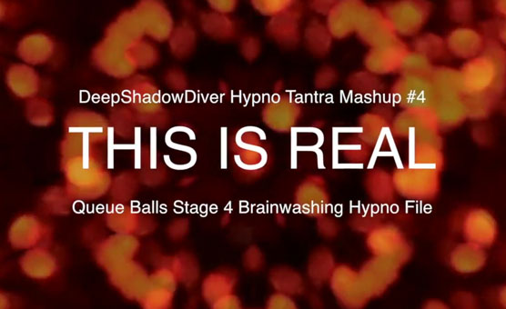 This Is Real - Hypno Tantra Qballs Brainwashing Mashup 4