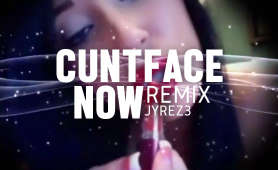 Cuntface Now Remix