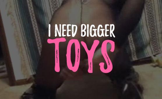 I Need Bigger Toys