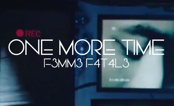 F3mm3 F4t4l3 - One More Time