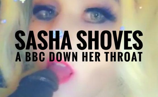 Sasha Shoves A BBC Down Her Throat