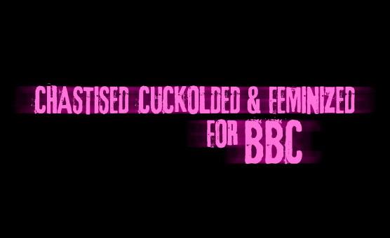 Chastised Cuckolded & Feminized For BBC