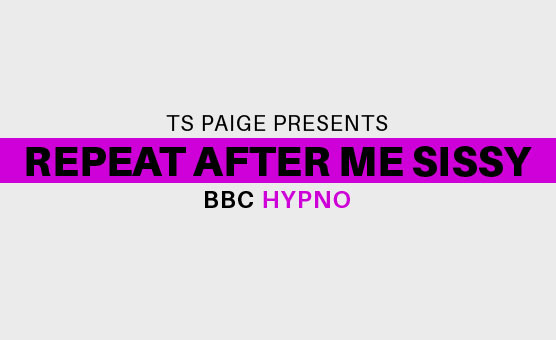 Repeat After Me Sissy - BBC Hypno