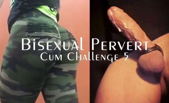Bisexual Pervert Cum Challenge 5