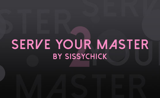 Sissychick's Sissy Training Vol 2 - Serve Your Master