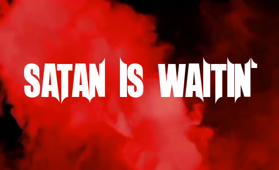 Satan is Waitin' - For Satanic Minded Sissies