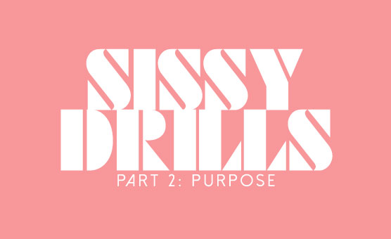 Sissy Drills - Part 2 - Purpose