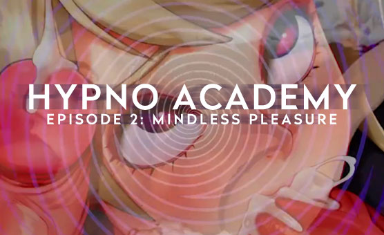 Hypno Academy - Episode 2 - Mindless Pleasure