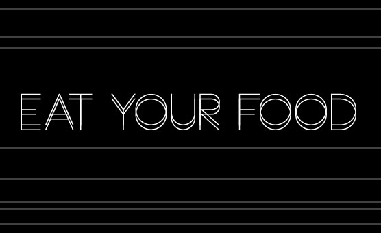 Eat Your Food