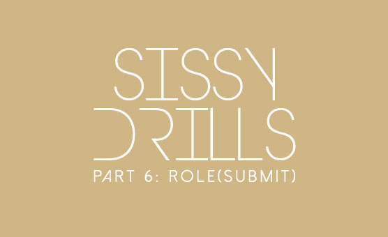 Sissy Drills - Part 6 - Role (Submit)