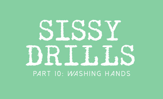 Sissy Drills - Part 10 - Washing Hands