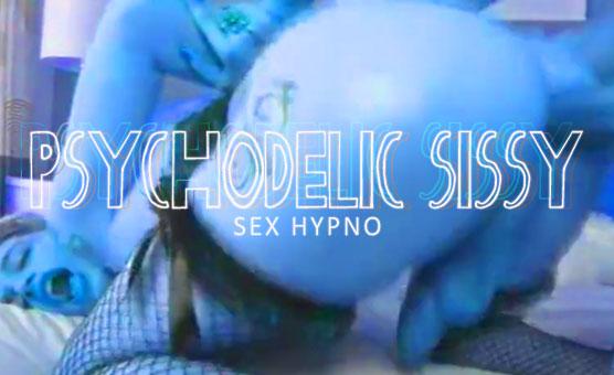 Psychodelic Sissy Sex Hypno