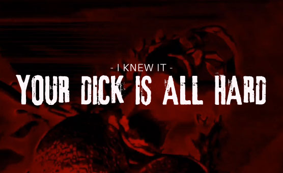 I Knew It - Your Dick Is All Hard