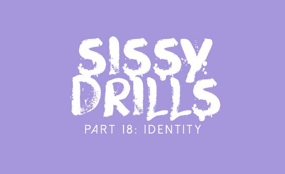 Sissy Drills - Part 18 - Advanced Indoctrination - Identity